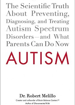 Autism The Scientific Truth About Preventing Diagnosing and Treating Autism Spectrum Disorders and What Parents Can Do Now